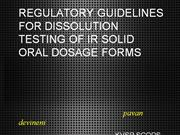 REGULATORY GUIDELINES FOR DISSOLUTION TESTING OF IR DOSAGE FORMS