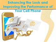 Enhancing The Look and Improving The Performance Of Your Cell Phone