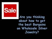 Get the best Bargains on Wholesale Silver Jewelry