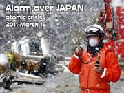 JAPAN -Alarm over atomic Crisis-march 16