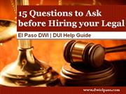 DWI Lawyer EL Paso: Top 15 Questions to Ask before Hiring an Attorney
