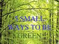 5 Small Ways to Be Green