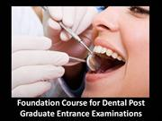 Foundation Course for Dental Post Graduate Entrance Examinations