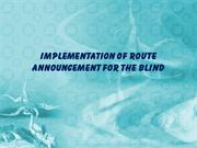 IMPLEMENTATION OF ROUTE ANNOUNCEMENT FOR THE BLIND PPT