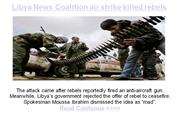 Libya News Coalition air strike killed rebels