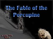 The fable of the Porcupine