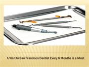 A Visit to San Francisco Dentist Every 6 Months