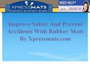 Improve Safety And Prevent Accidents With Rubber Mats By Xpressmats