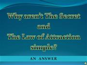 Why aren't The Secret & The Law of Attraction Easy & Simple? An Anwer!