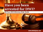 DWI Attorney EL Paso: Have you been arrested for DWI?