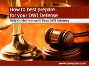 DWI Attorney EL Paso: How to best prepare for your DWI Defense