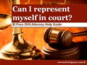 DWI Attorney EL Paso: Can I represent myself in court?