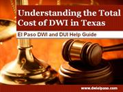 DWI Attorney EL Paso: Understanding the Total Cost of DWI in Texas
