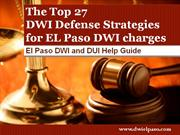 DWI Attorney EL Paso: Top 27 DWI Defense Strategies for El Paso DWI ch
