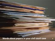 Words about papers in your civil court case.