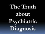 The Truth About Psychiatric Diagnosis