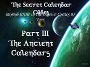 Secret Calendar Codes 3 of 7: What do the Ancient Calendars tell us?