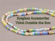 Eyeglass Accessories - Think Outside the Box