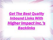 Quality Inbound Links With Higher Impact Inc.'s Backlinks