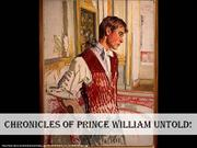 Chronicles of Prince William Untold!