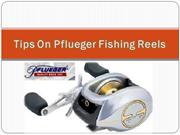tips on pfleuger fishing reels