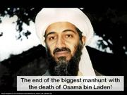 The end of the biggest manhunt with the death of Osama bin Laden!