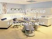 Painless Checkup With Your San Francisco Dentist