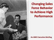 Changing Sales Force Behavior to Achieve High...