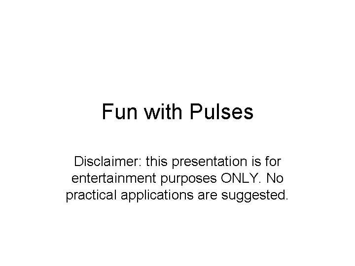 Fun with Pulses