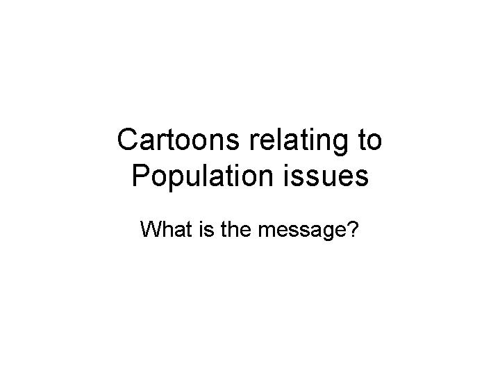 3 Cartoons relating to Population issues