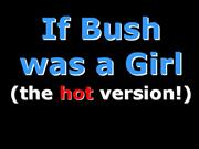 Hot Version If Bush was a Girl