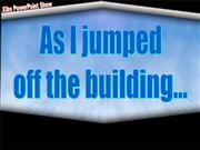 As I jumped off the buildings