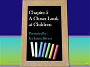 CHAPTER 5 A CLOSER LOOK AT CHILDREN