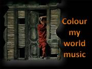 Colour my World music